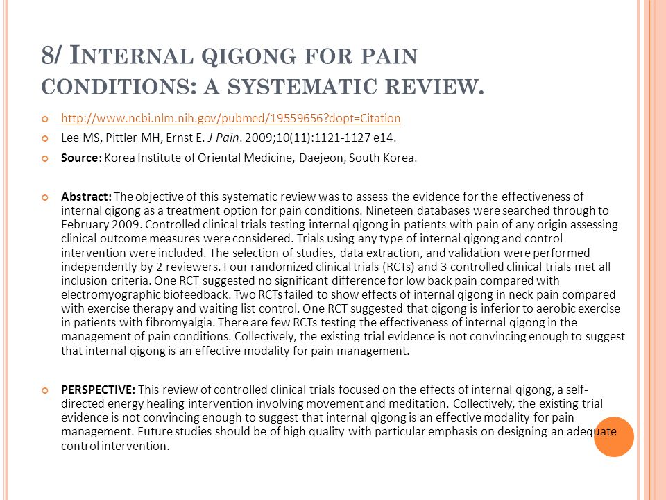 8/ I NTERNAL QIGONG FOR PAIN CONDITIONS : A SYSTEMATIC REVIEW. http://www.ncbi.nlm.nih.gov/pubmed/19559656?dopt=Citation Lee MS, Pittler MH, Ernst E.