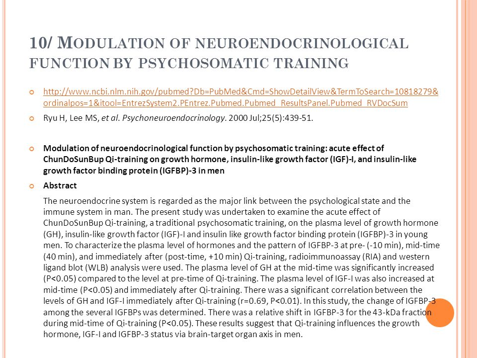 10/ M ODULATION OF NEUROENDOCRINOLOGICAL FUNCTION BY PSYCHOSOMATIC TRAINING http://www.ncbi.nlm.nih.gov/pubmed?Db=PubMed&Cmd=ShowDetailView&TermToSear