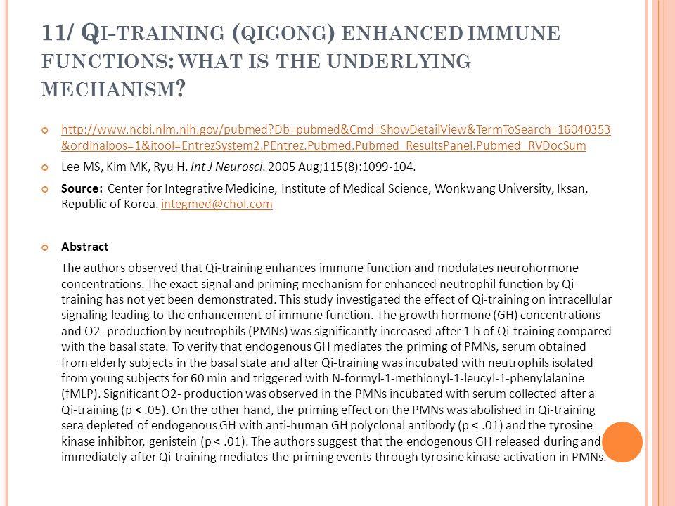 11/ Q I - TRAINING ( QIGONG ) ENHANCED IMMUNE FUNCTIONS : WHAT IS THE UNDERLYING MECHANISM ? http://www.ncbi.nlm.nih.gov/pubmed?Db=pubmed&Cmd=ShowDeta