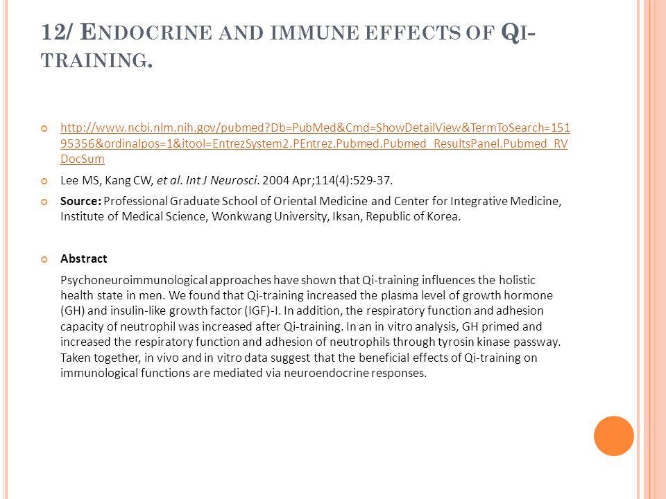 12/ E NDOCRINE AND IMMUNE EFFECTS OF Q I - TRAINING. http://www.ncbi.nlm.nih.gov/pubmed?Db=PubMed&Cmd=ShowDetailView&TermToSearch=151 95356&ordinalpos