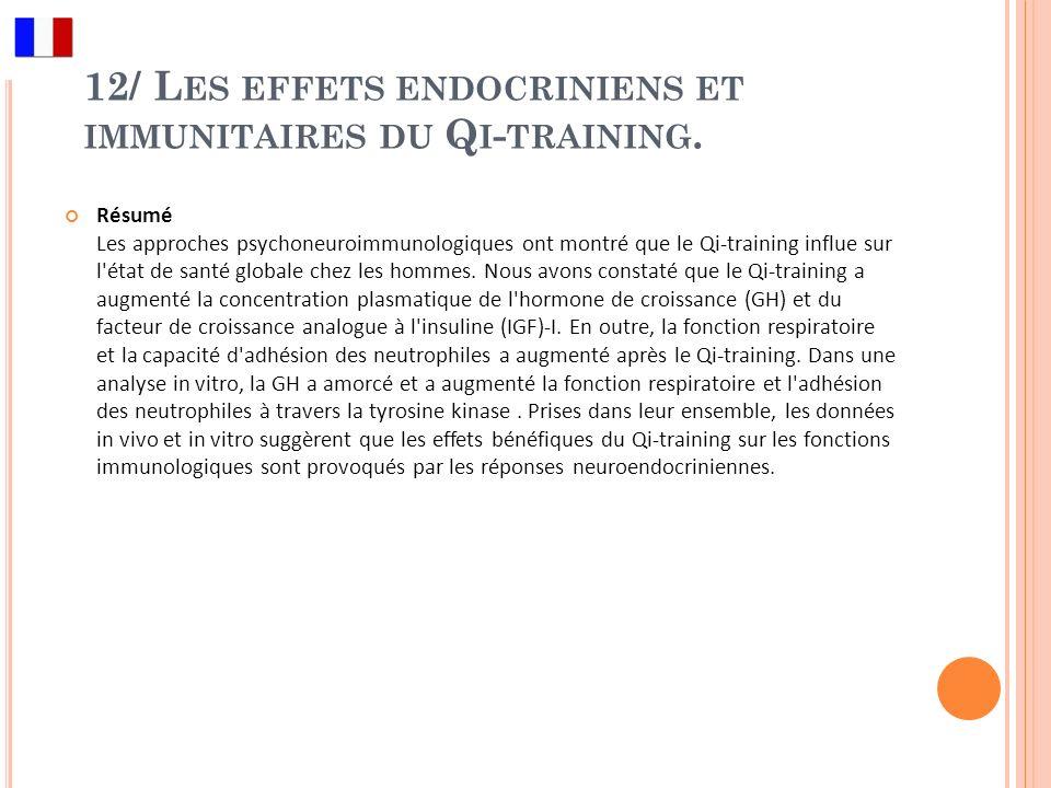 12/ L ES EFFETS ENDOCRINIENS ET IMMUNITAIRES DU Q I - TRAINING. Résumé Les approches psychoneuroimmunologiques ont montré que le Qi-training influe su