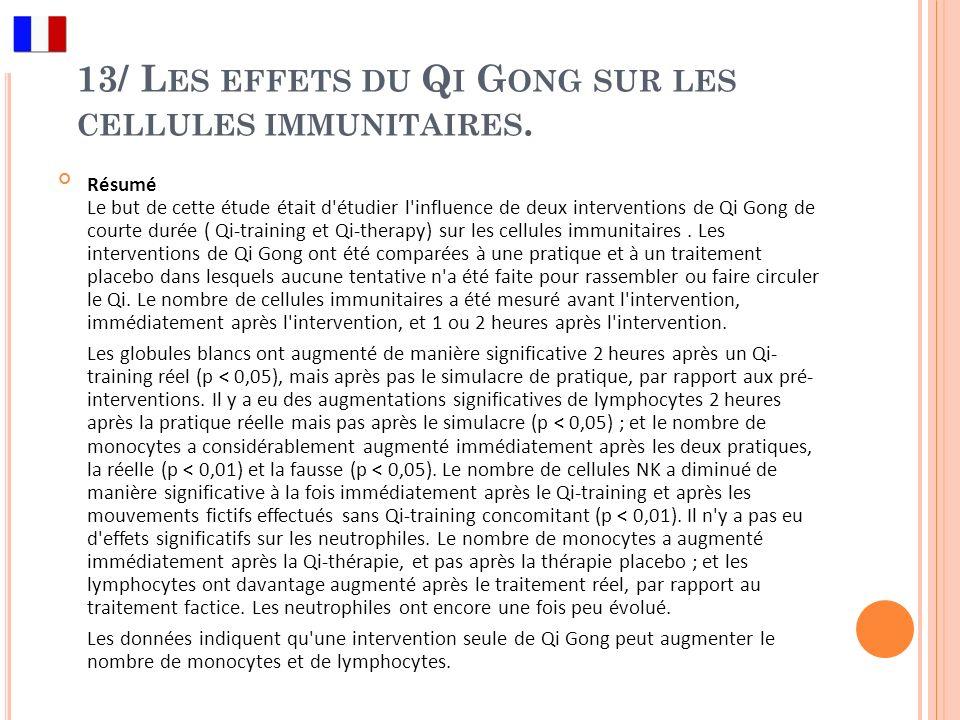 13/ L ES EFFETS DU Q I G ONG SUR LES CELLULES IMMUNITAIRES. Résumé Le but de cette étude était d'étudier l'influence de deux interventions de Qi Gong