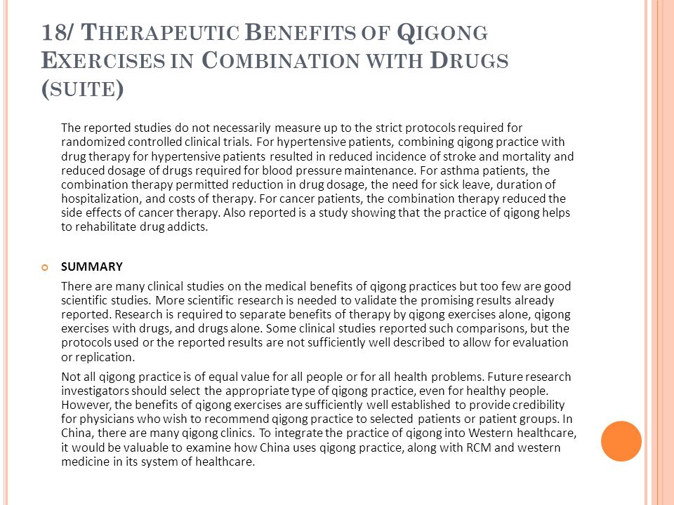 18/ T HERAPEUTIC B ENEFITS OF Q IGONG E XERCISES IN C OMBINATION WITH D RUGS ( SUITE ) The reported studies do not necessarily measure up to the stric