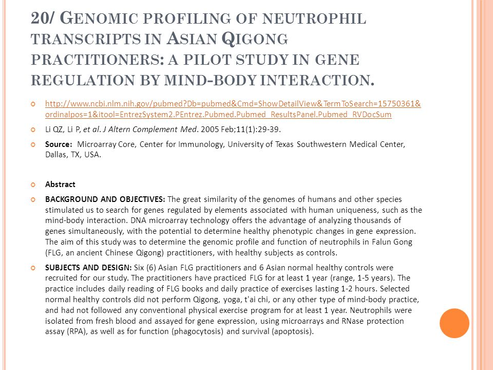 20/ G ENOMIC PROFILING OF NEUTROPHIL TRANSCRIPTS IN A SIAN Q IGONG PRACTITIONERS : A PILOT STUDY IN GENE REGULATION BY MIND - BODY INTERACTION. http:/