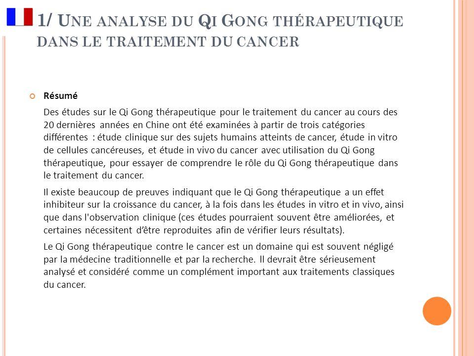 1/ U NE ANALYSE DU Q I G ONG THÉRAPEUTIQUE DANS LE TRAITEMENT DU CANCER Résumé Des études sur le Qi Gong thérapeutique pour le traitement du cancer au