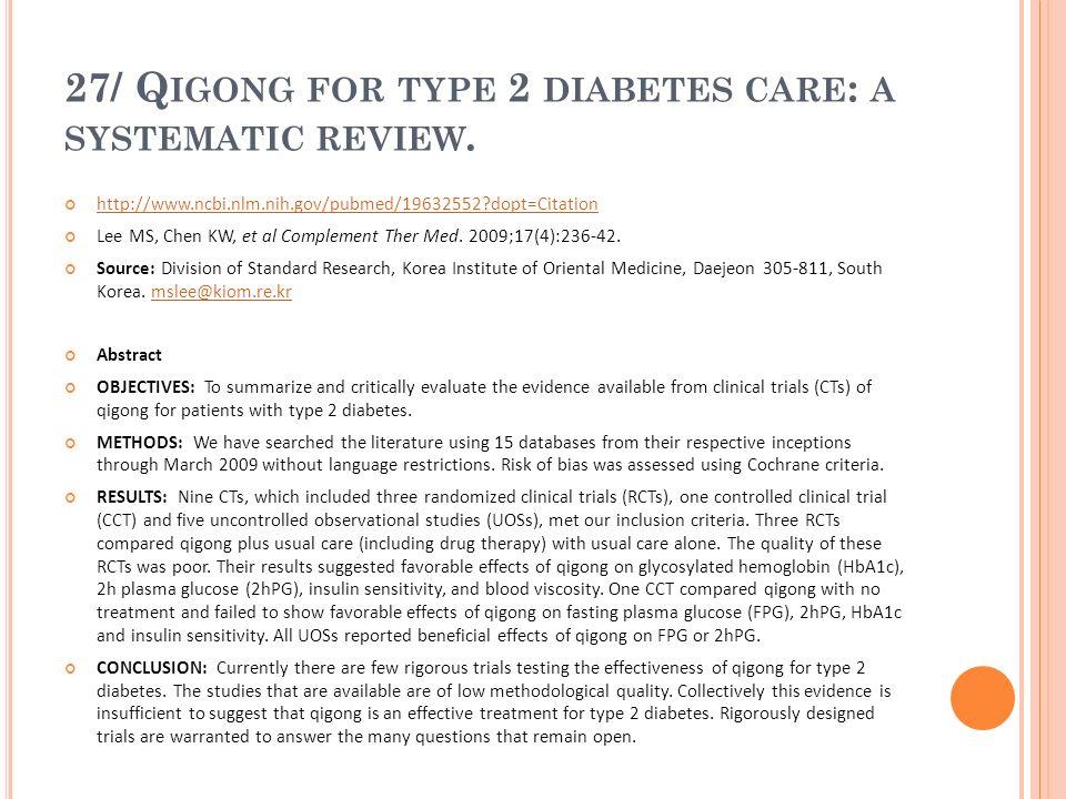 27/ Q IGONG FOR TYPE 2 DIABETES CARE : A SYSTEMATIC REVIEW. http://www.ncbi.nlm.nih.gov/pubmed/19632552?dopt=Citation Lee MS, Chen KW, et al Complemen