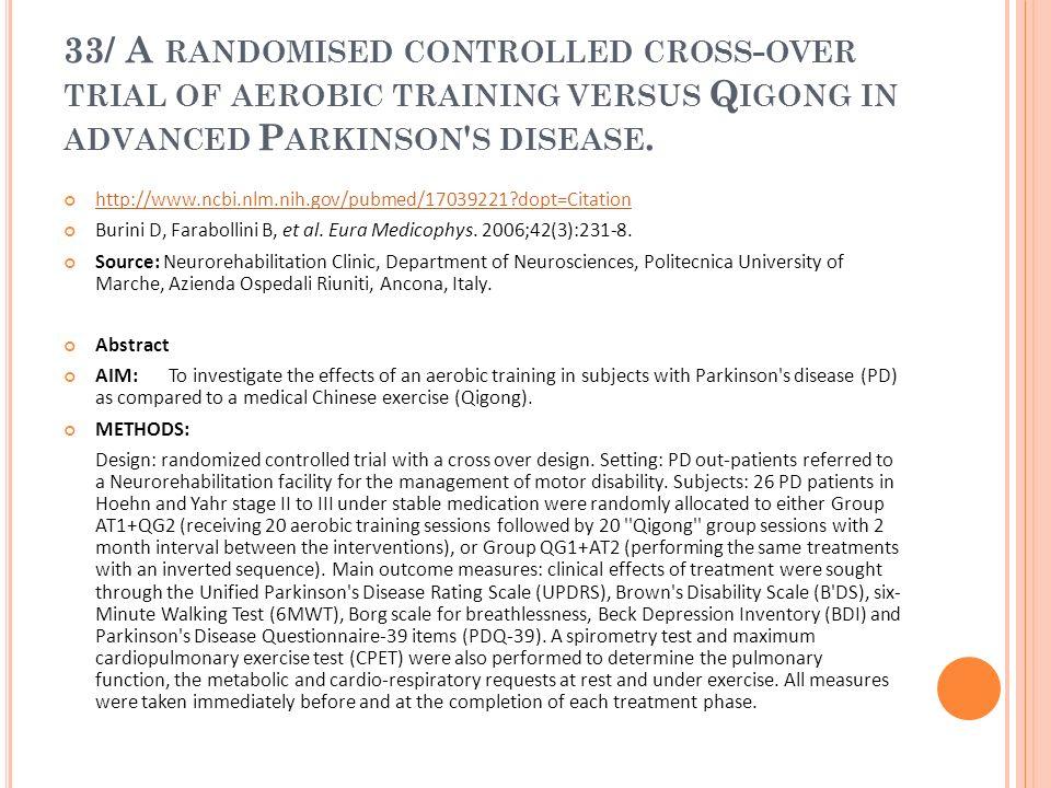 33/ A RANDOMISED CONTROLLED CROSS - OVER TRIAL OF AEROBIC TRAINING VERSUS Q IGONG IN ADVANCED P ARKINSON ' S DISEASE. http://www.ncbi.nlm.nih.gov/pubm