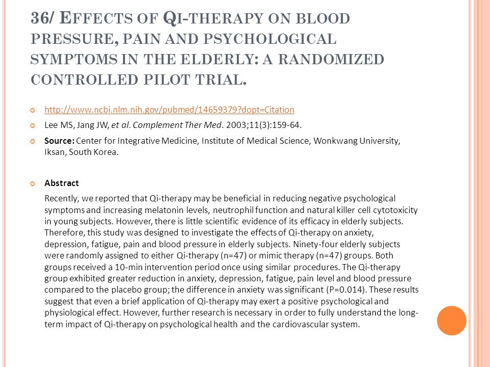 36/ E FFECTS OF Q I - THERAPY ON BLOOD PRESSURE, PAIN AND PSYCHOLOGICAL SYMPTOMS IN THE ELDERLY : A RANDOMIZED CONTROLLED PILOT TRIAL. http://www.ncbi
