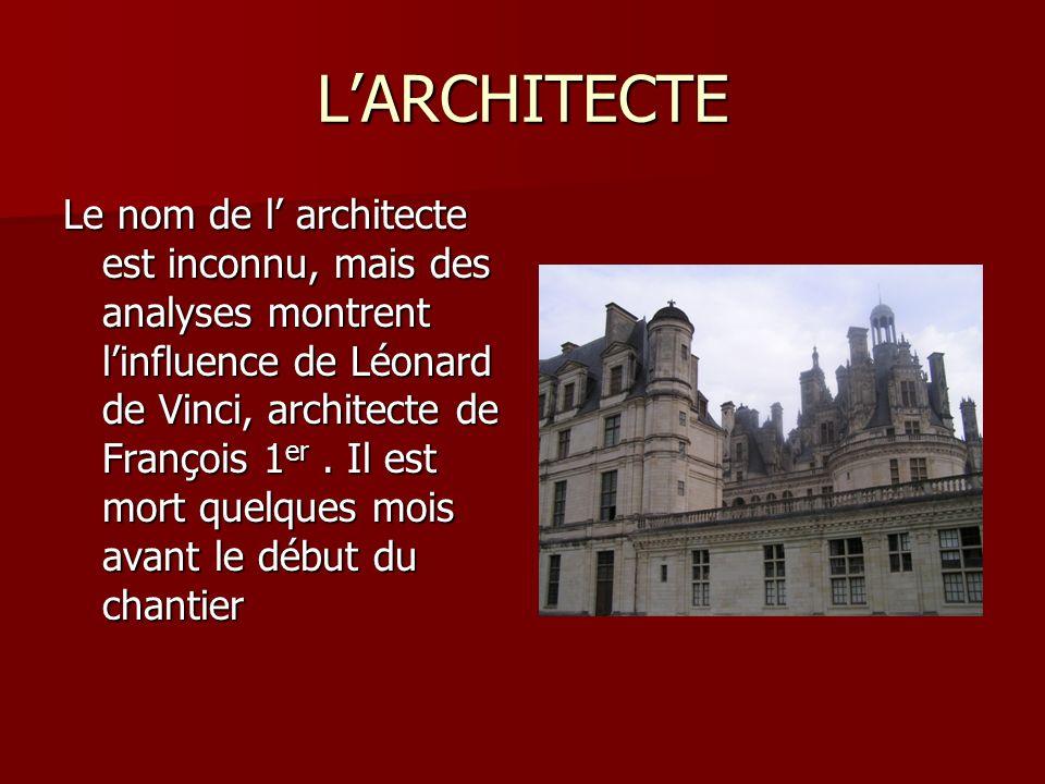 LARCHITECTE Le nom de l architecte est inconnu, mais des analyses montrent linfluence de Léonard de Vinci, architecte de François 1 er. Il est mort qu