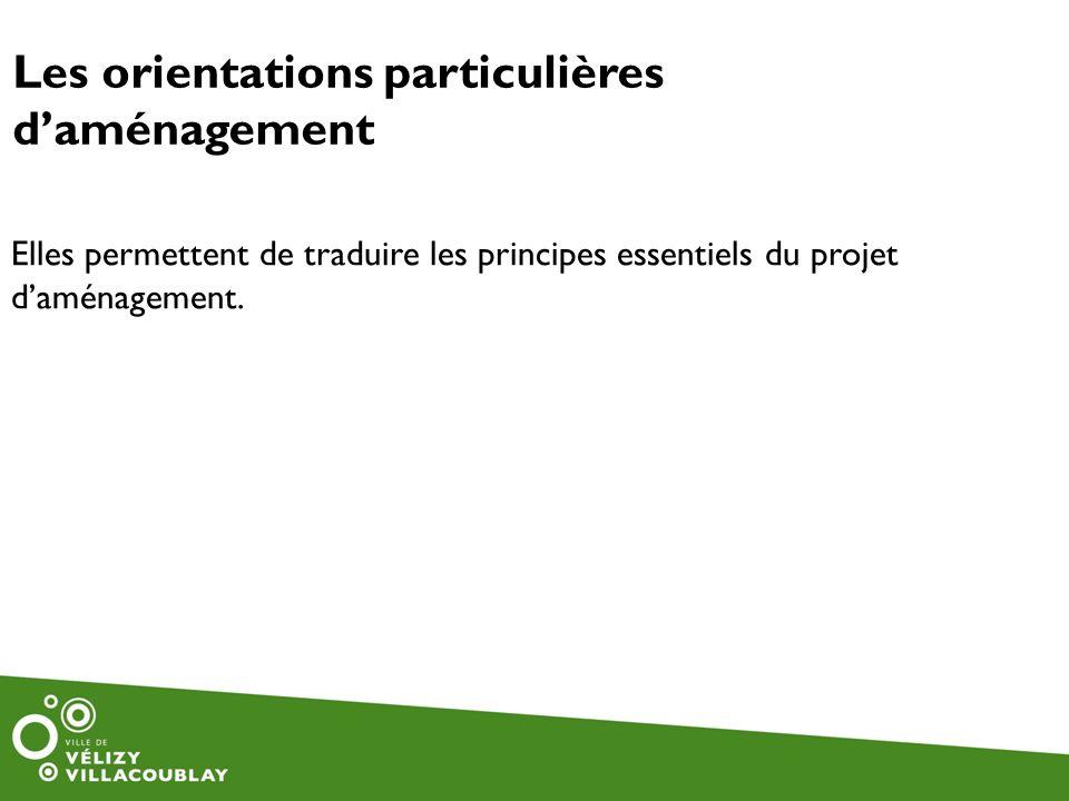 Elles permettent de traduire les principes essentiels du projet daménagement. Les orientations particulières daménagement