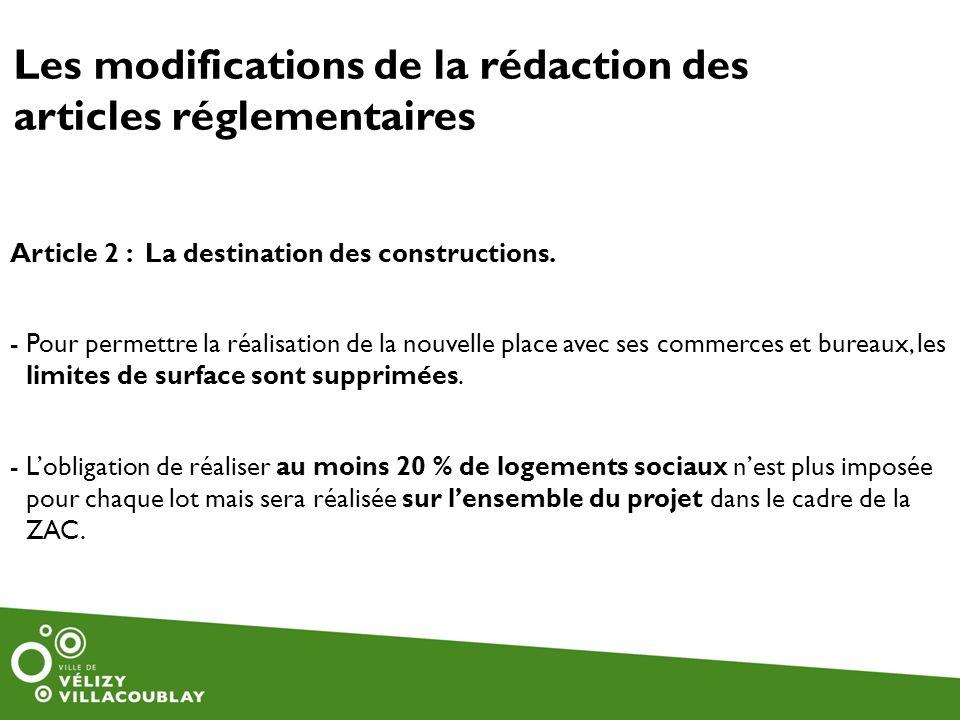Les modifications de la rédaction des articles réglementaires Article 2 : La destination des constructions. -Pour permettre la réalisation de la nouve