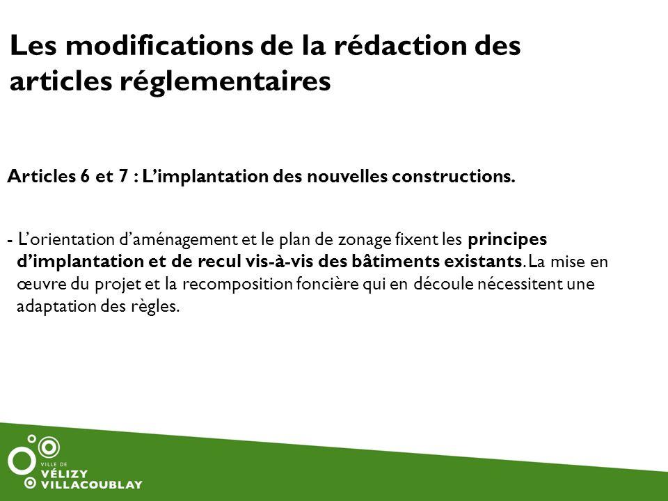 Les modifications de la rédaction des articles réglementaires Articles 6 et 7 : Limplantation des nouvelles constructions. - Lorientation daménagement