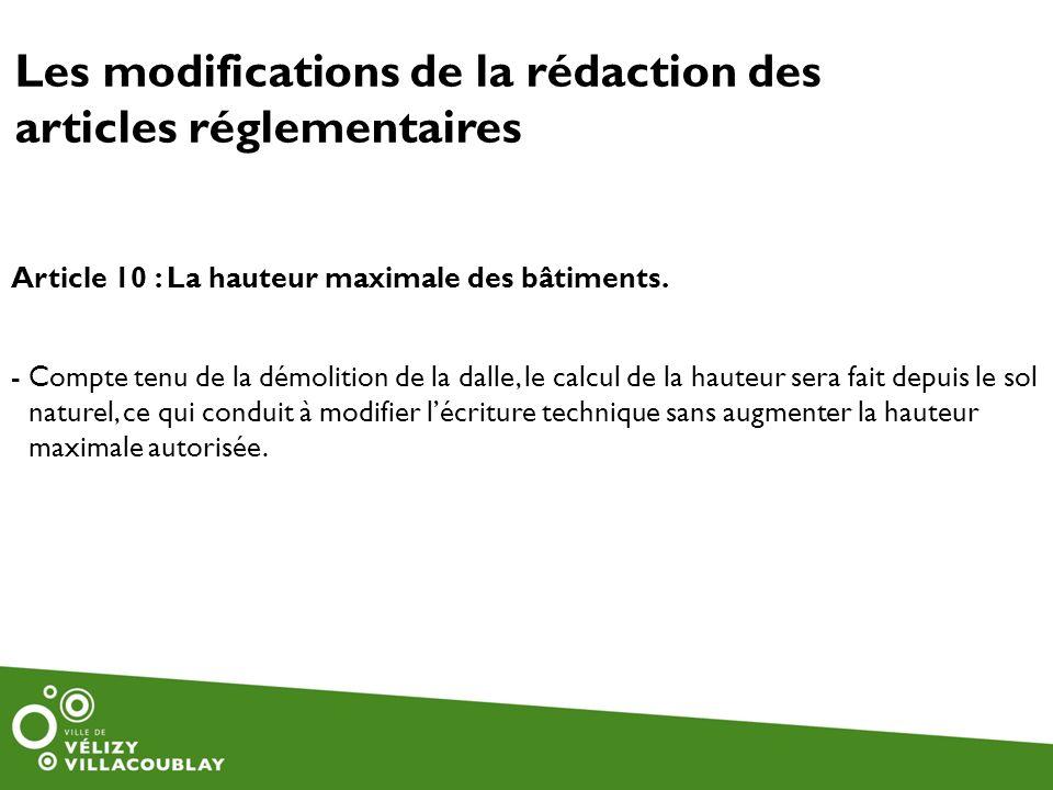 Les modifications de la rédaction des articles réglementaires Article 10 : La hauteur maximale des bâtiments. -Compte tenu de la démolition de la dall