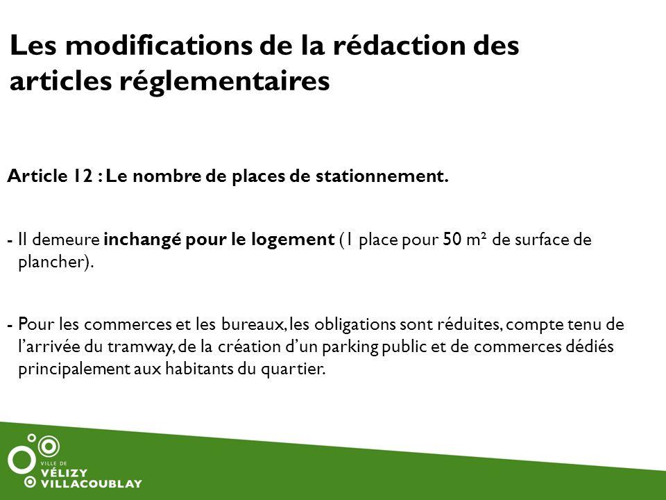 Les modifications de la rédaction des articles réglementaires Article 12 : Le nombre de places de stationnement. - Il demeure inchangé pour le logemen
