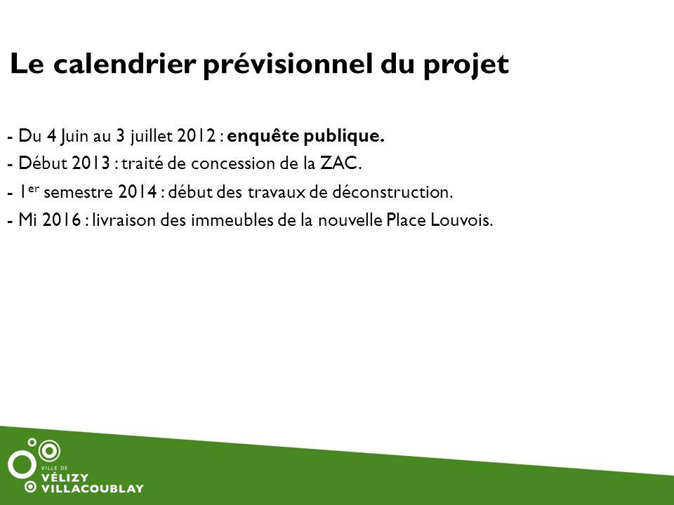 - Du 4 Juin au 3 juillet 2012 : enquête publique. - Début 2013 : traité de concession de la ZAC. - 1 er semestre 2014 : début des travaux de déconstru