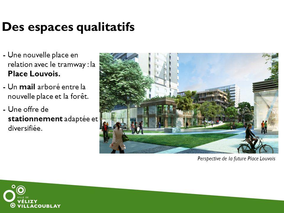 - Une nouvelle place en relation avec le tramway : la Place Louvois. - Un mail arboré entre la nouvelle place et la forêt. -Une offre de stationnement
