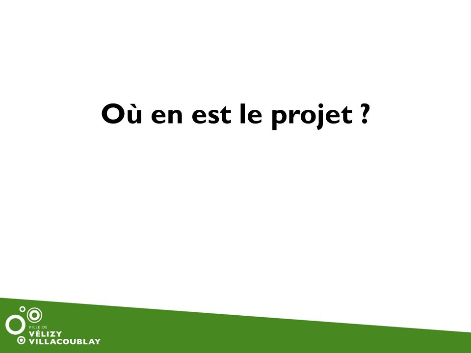 Où en est le projet ?