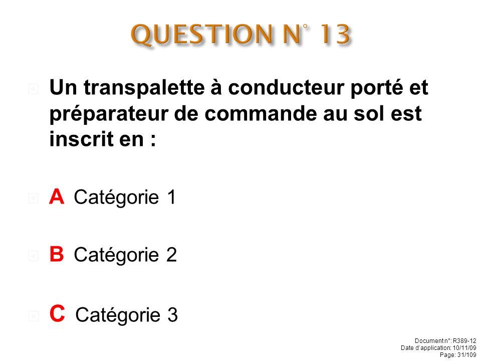 Un chariot élévateur à mât rétractable est inscrit en : A Catégorie 3 B Catégorie 4 C Catégorie 5 Document n°: R389-12 Date dapplication: 10/11/09 Page: 30/109