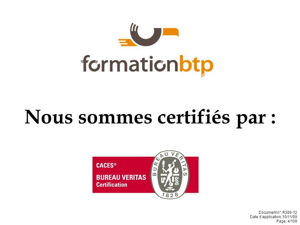 Nous sommes certifiés par : Document n°: R389-12 Date dapplication: 10/11/09 Page: 4/109
