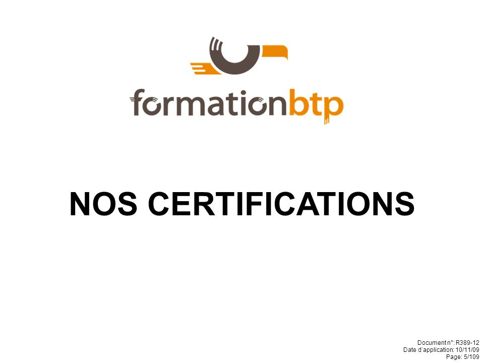 NOS CERTIFICATIONS Document n°: R389-12 Date dapplication: 10/11/09 Page: 5/109