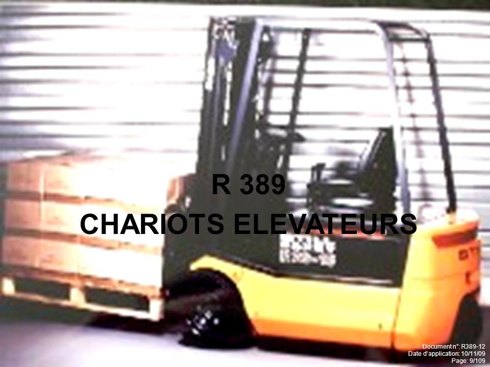 Lors du renversement du chariot, le cariste doit: A Senfuir en courant B Se maintenir fermement dans la cabine C Sauter du chariot Document n°: R389-12 Date dapplication: 10/11/09 Page: 59/109