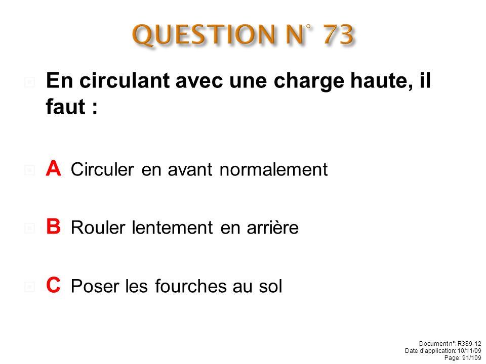 On peut stationner un chariot: A Devant une issue de secours B Devant une armoire électrique C Fourches au sol Document n°: R389-12 Date dapplication: