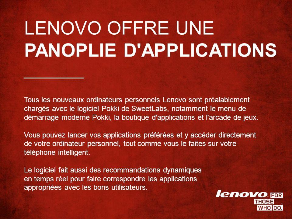 LENOVO OFFRE UNE PANOPLIE D APPLICATIONS Tous les nouveaux ordinateurs personnels Lenovo sont préalablement chargés avec le logiciel Pokki de SweetLabs, notamment le menu de démarrage moderne Pokki, la boutique d applications et l arcade de jeux.