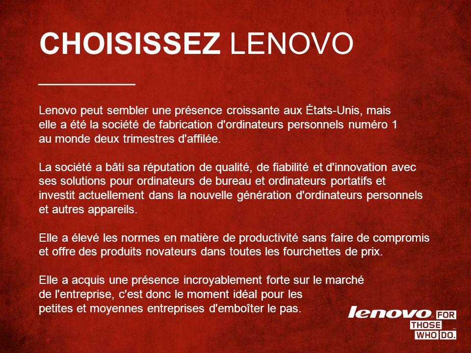 CHOISISSEZ LENOVO Lenovo peut sembler une présence croissante aux États-Unis, mais elle a été la société de fabrication d ordinateurs personnels numéro 1 au monde deux trimestres d affilée.