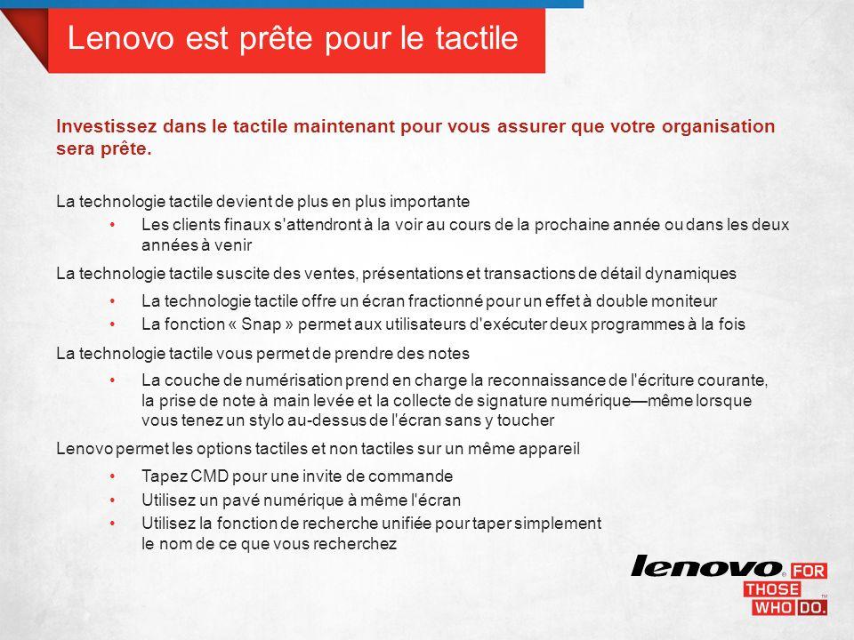 LENOVO OFFRE LES FORMES LES PLUS FLEXIBLES Lenovo offre à vos utilisateurs une plus vaste sélection d options puissantes et adaptables, allant de solutions pour ordinateurs de bureau aux appareils tactiles de pointe fonctionnant avec Windows ® 8.
