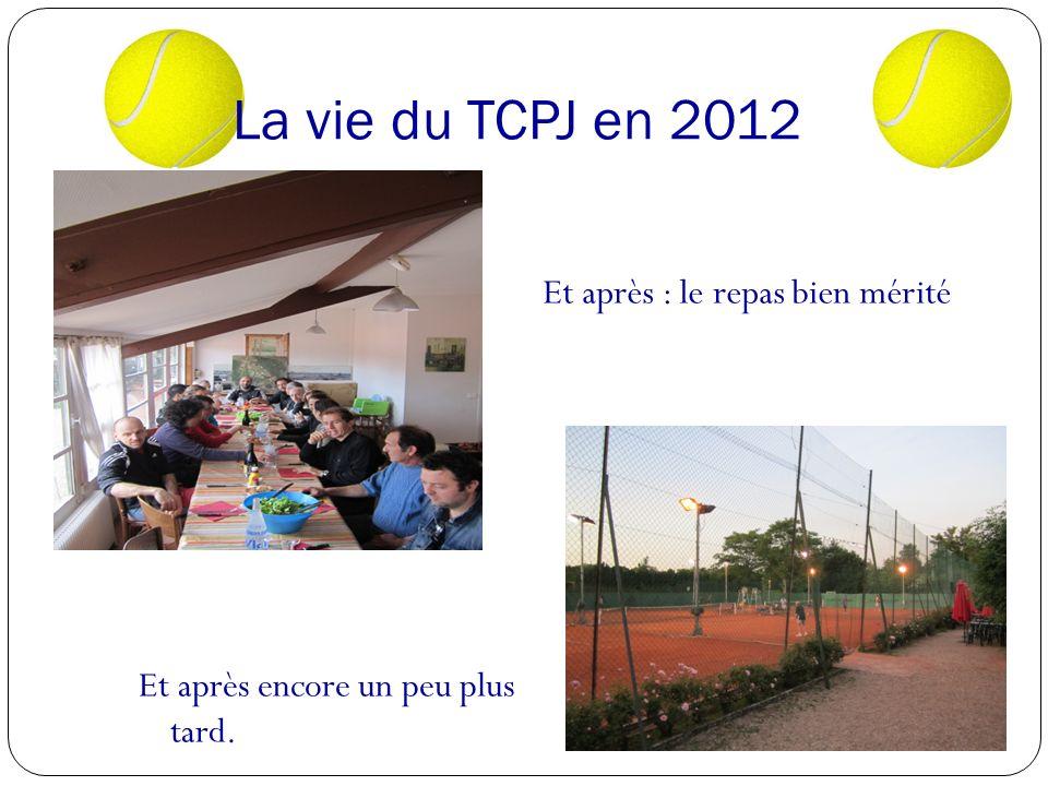 La vie du TCPJ en 2012 Et après encore un peu plus tard. Et après : le repas bien mérité