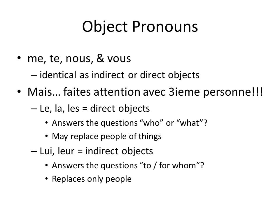 Object Pronouns me, te, nous, & vous – identical as indirect or direct objects Mais… faites attention avec 3ieme personne!!.