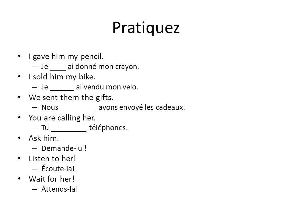 Pratiquez I gave him my pencil. – Je ____ ai donné mon crayon.