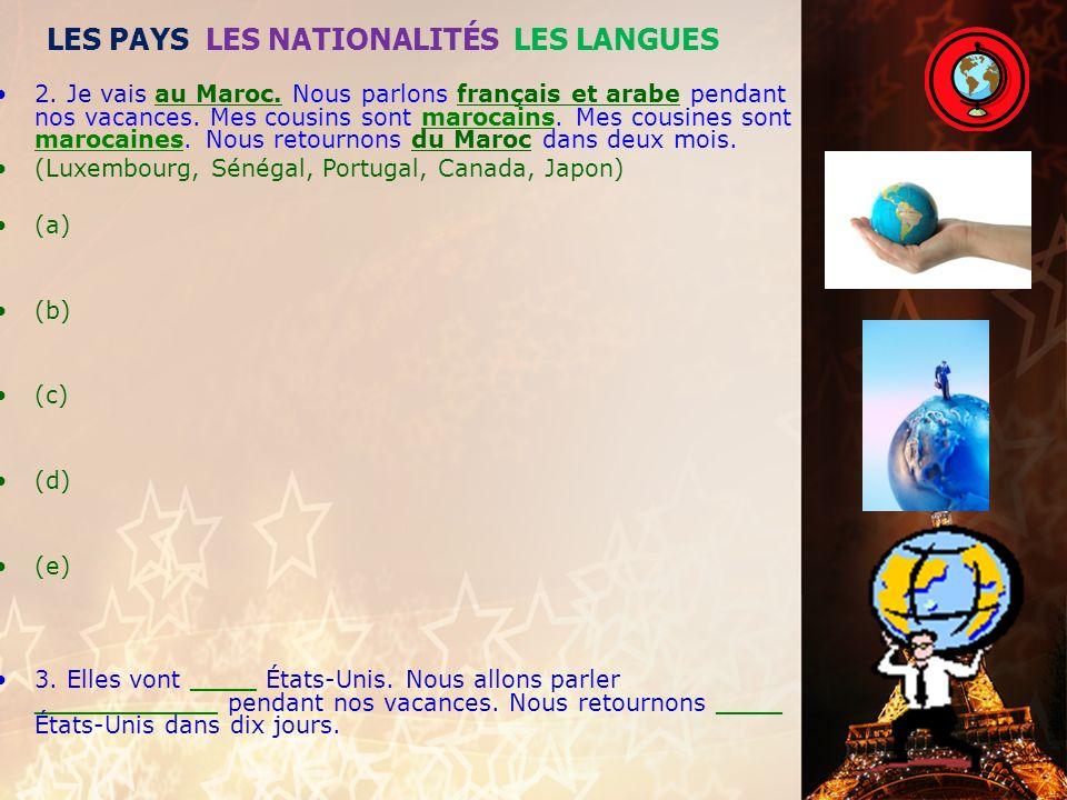 LES PAYS LES NATIONALITÉS LES LANGUES Modèles 1. Nous allons en France. Nous parlons français pendant nos vacances. Mon oncle est français. Ma tante e