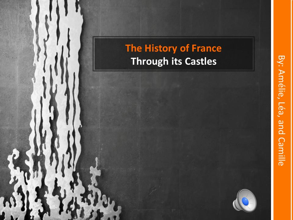 The History of France Through its Castles By: Amélie, Léa, and Camille