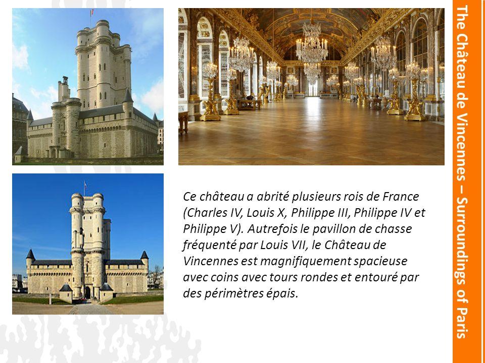 The Château de Vincennes – Surroundings of Paris Ce château a abrité plusieurs rois de France (Charles IV, Louis X, Philippe III, Philippe IV et Philippe V).
