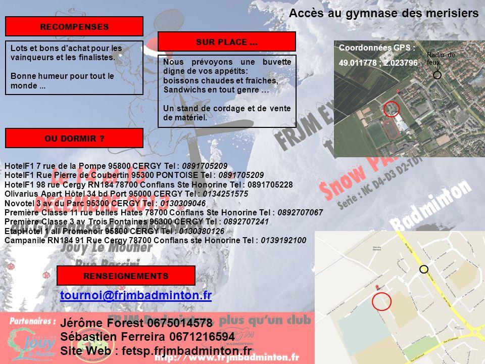 Accès au gymnase des merisiers Radar de feux Coordonnées GPS : 49.011778 ; 2.023796 RECOMPENSES SUR PLACE … RENSEIGNEMENTS Nous prévoyons une buvette
