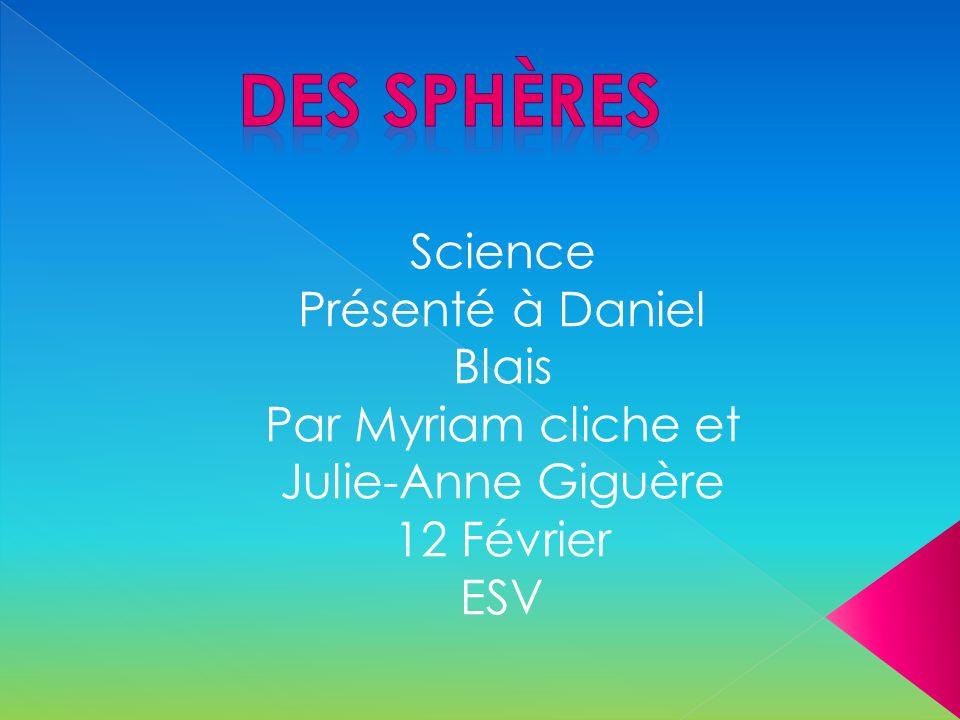 Science Présenté à Daniel Blais Par Myriam cliche et Julie-Anne Giguère 12 Février ESV