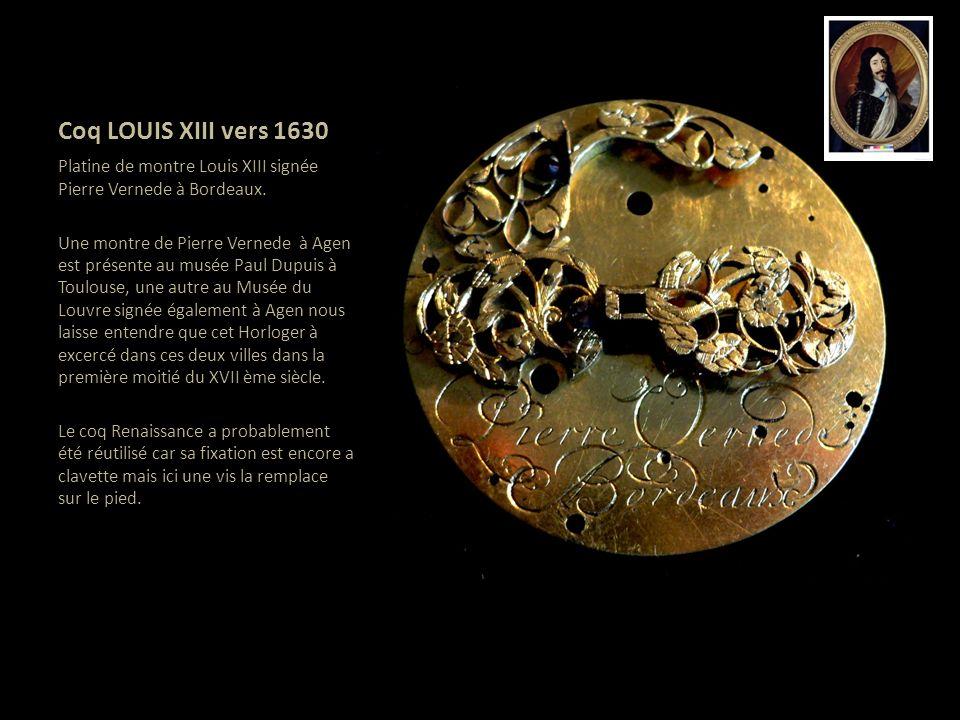 Coq LOUIS XIII vers 1630 Platine de montre Louis XIII signée Pierre Vernede à Bordeaux. Une montre de Pierre Vernede à Agen est présente au musée Paul