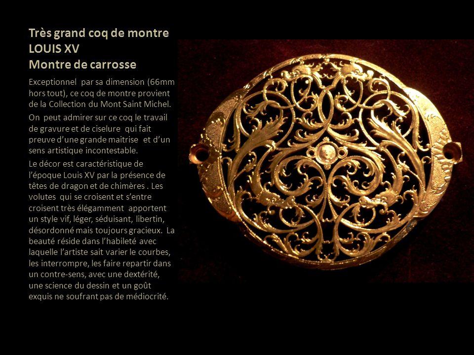 Très grand coq de montre LOUIS XV Montre de carrosse Exceptionnel par sa dimension (66mm hors tout), ce coq de montre provient de la Collection du Mon