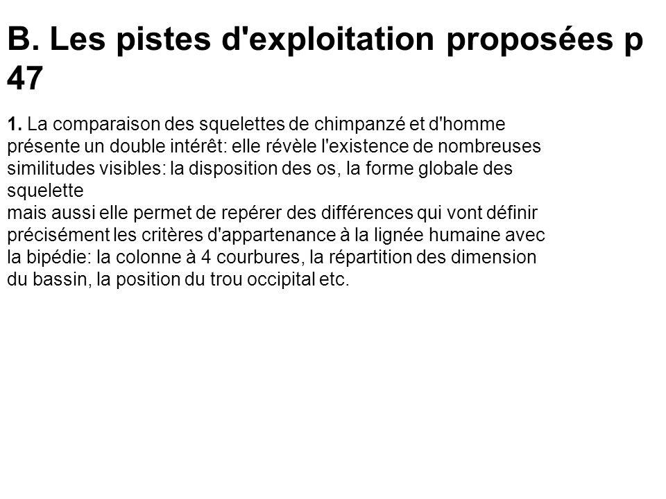 B. Les pistes d'exploitation proposées p 47 1. La comparaison des squelettes de chimpanzé et d'homme présente un double intérêt: elle révèle l'existen
