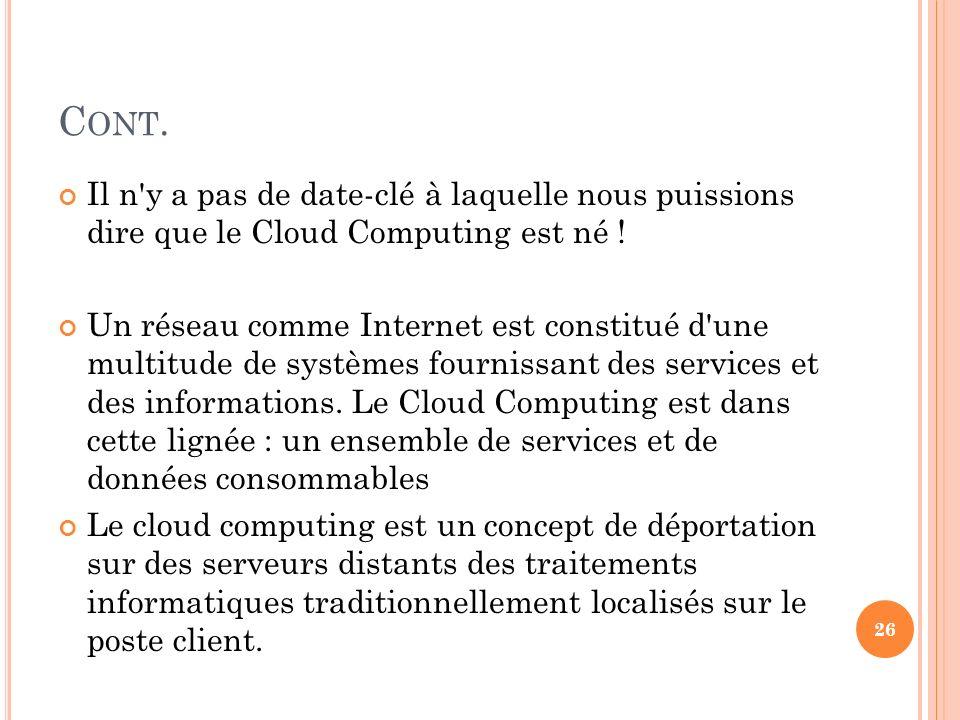 C ONT. Il n'y a pas de date-clé à laquelle nous puissions dire que le Cloud Computing est né ! Un réseau comme Internet est constitué d'une multitude