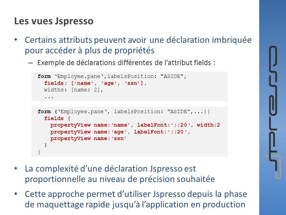 Les vues Jspresso Certains attributs peuvent avoir une déclaration imbriquée pour accéder à plus de propriétés – Exemple de déclarations différentes d