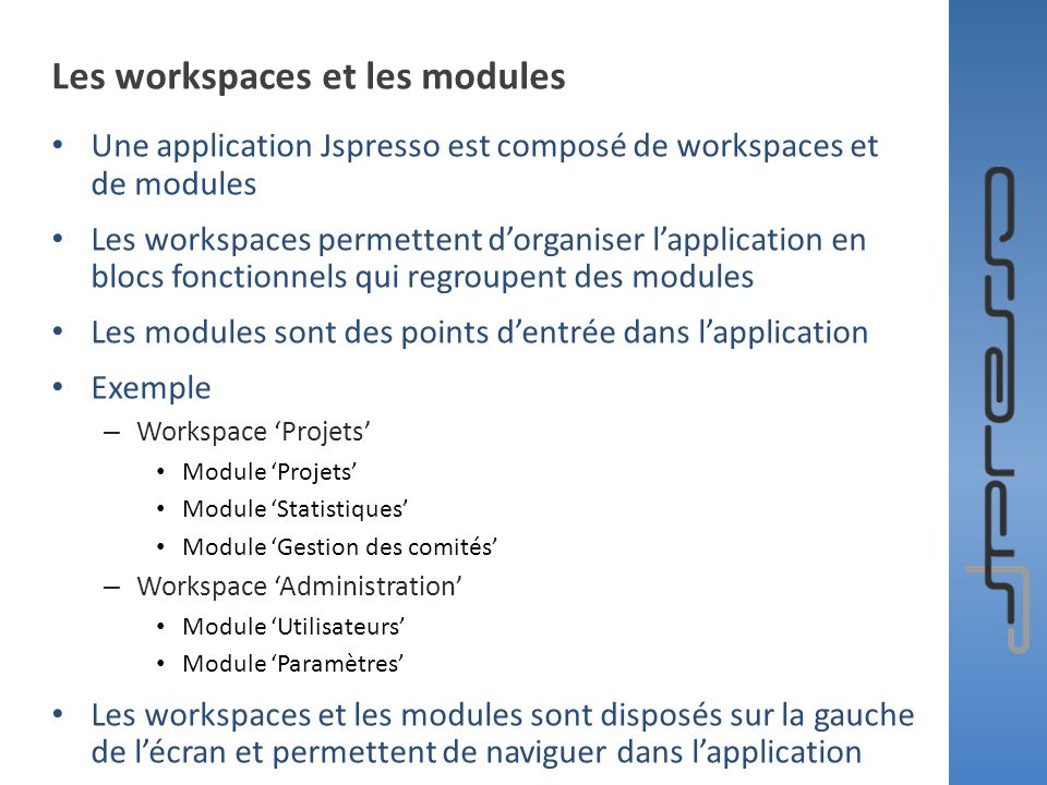 Les workspaces et les modules Une application Jspresso est composé de workspaces et de modules Les workspaces permettent dorganiser lapplication en bl