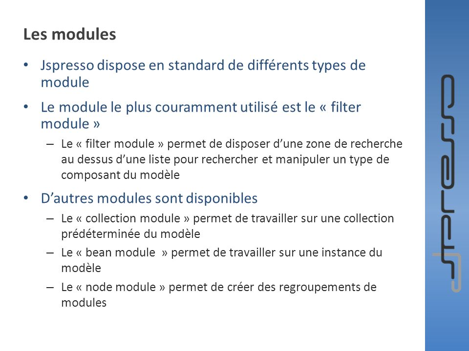 Les modules Jspresso dispose en standard de différents types de module Le module le plus couramment utilisé est le « filter module » – Le « filter mod