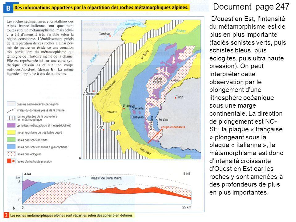 Document page 247 D ouest en Est, l intensité du métamorphisme est de plus en plus importante (faciès schistes verts, puis schistes bleus, puis éclogites, puis ultra haute pression).