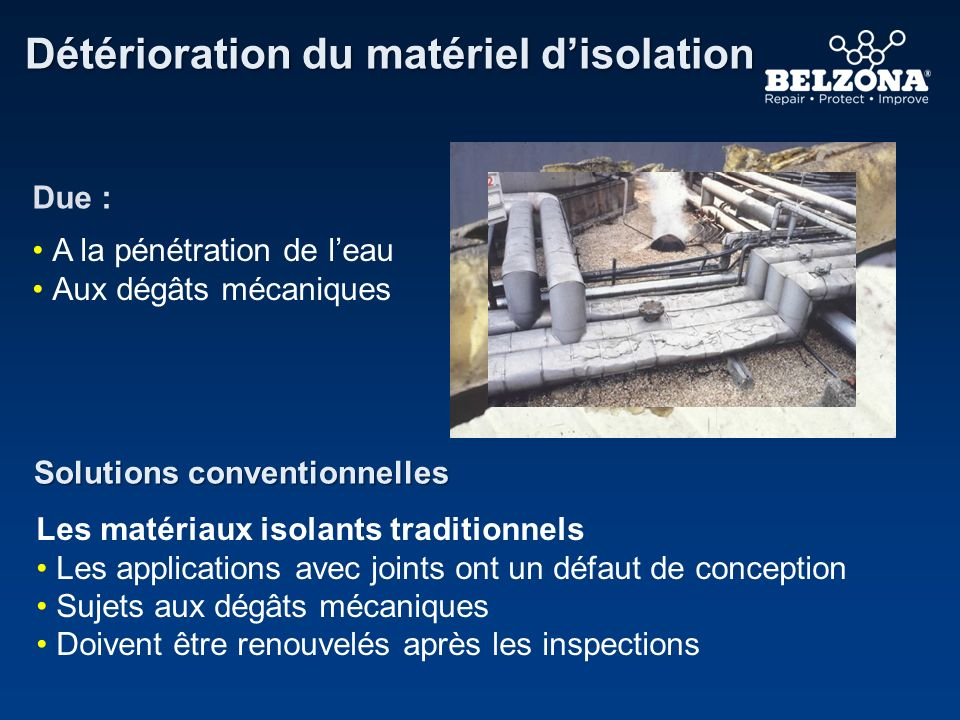 Détérioration du matériel disolation Solutions conventionnelles Les matériaux isolants traditionnels Les applications avec joints ont un défaut de con