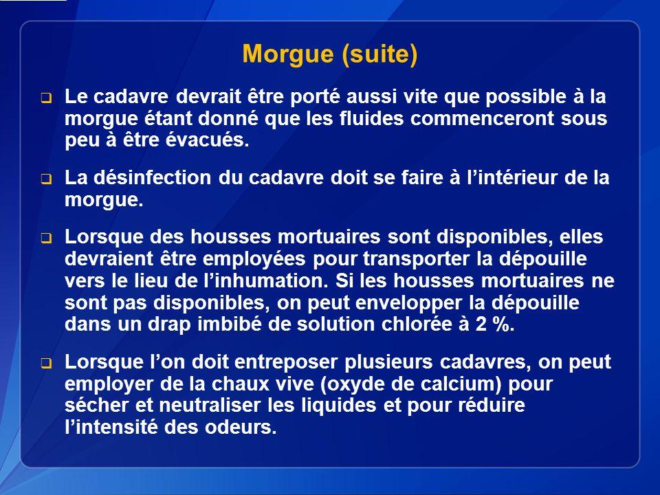 Morgue (suite) Le cadavre devrait être porté aussi vite que possible à la morgue étant donné que les fluides commenceront sous peu à être évacués.