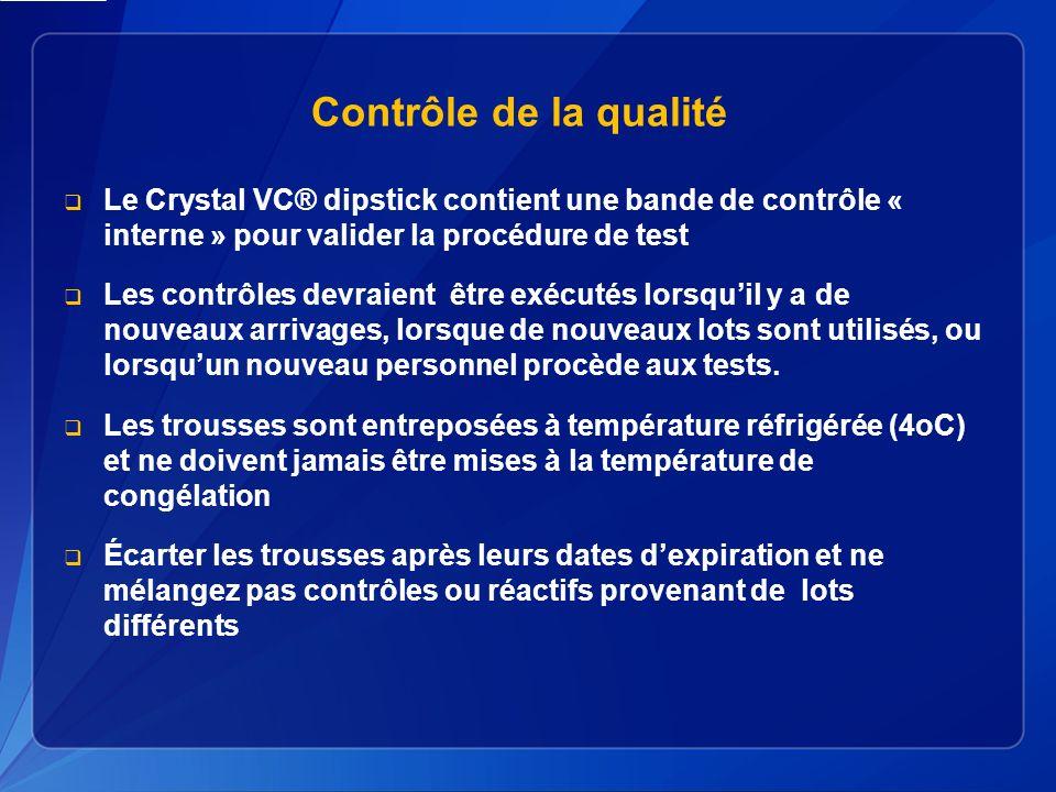 Contrôle de la qualité Le Crystal VC® dipstick contient une bande de contrôle « interne » pour valider la procédure de test Les contrôles devraient être exécutés lorsquil y a de nouveaux arrivages, lorsque de nouveaux lots sont utilisés, ou lorsquun nouveau personnel procède aux tests.