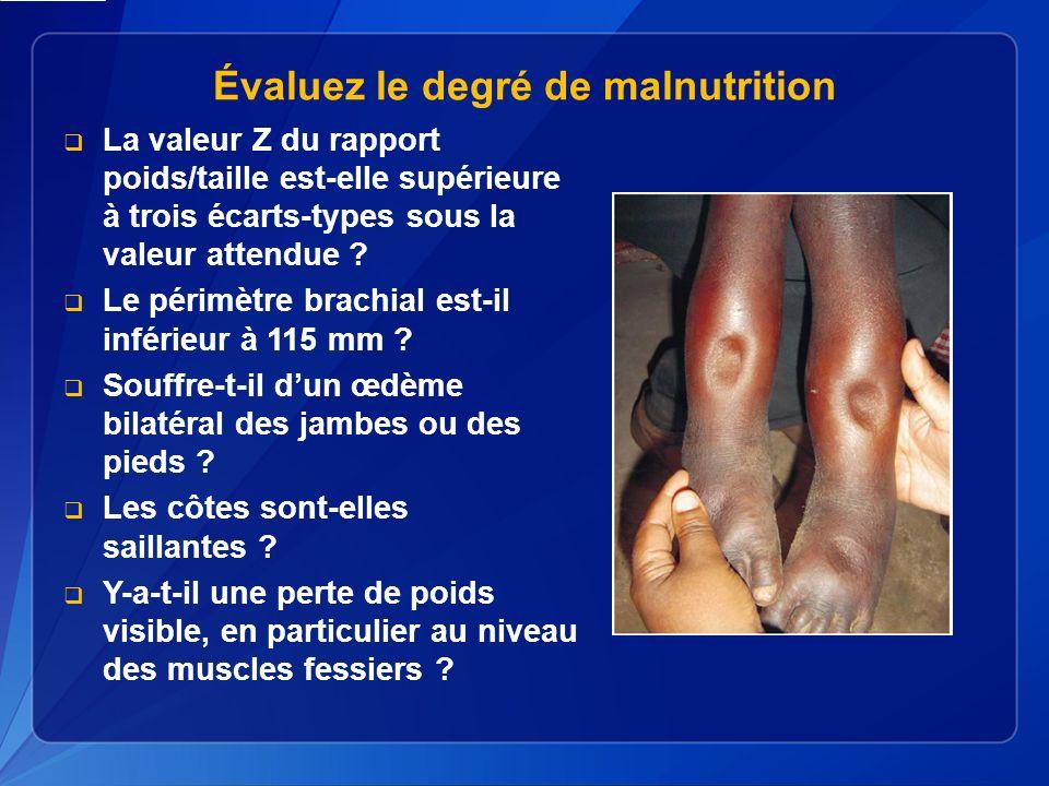Évaluez le degré de malnutrition La valeur Z du rapport poids/taille est-elle supérieure à trois écarts-types sous la valeur attendue .