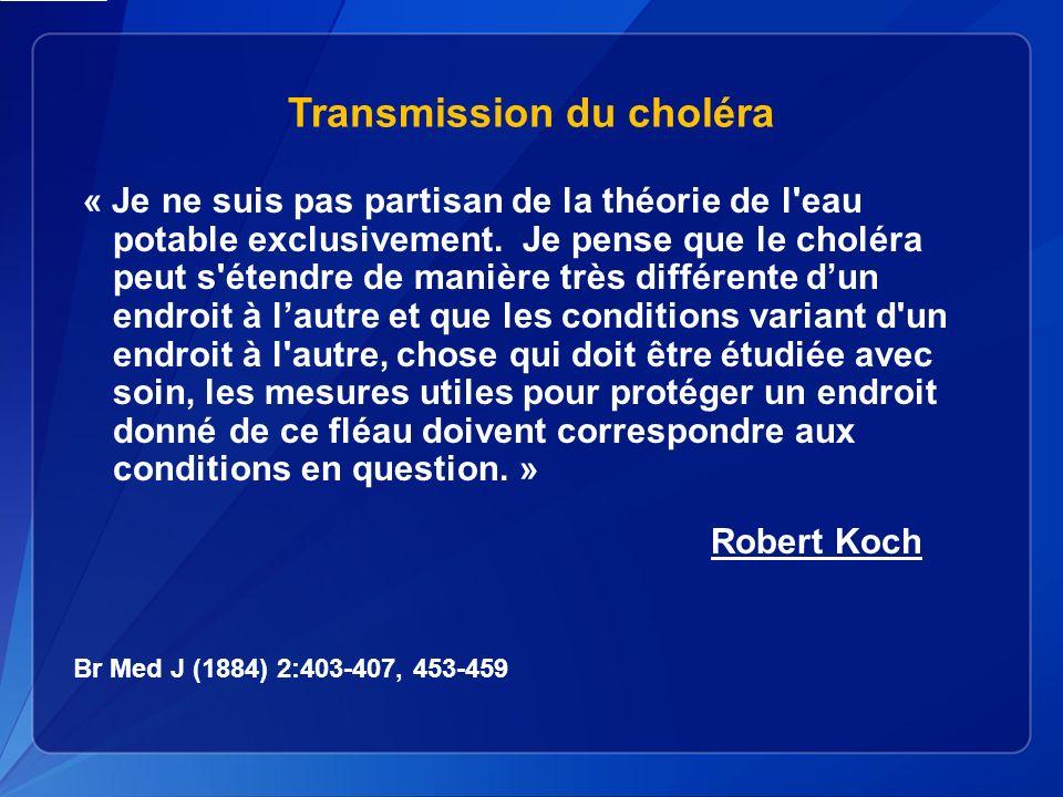 Transmission du choléra « Je ne suis pas partisan de la théorie de l eau potable exclusivement.